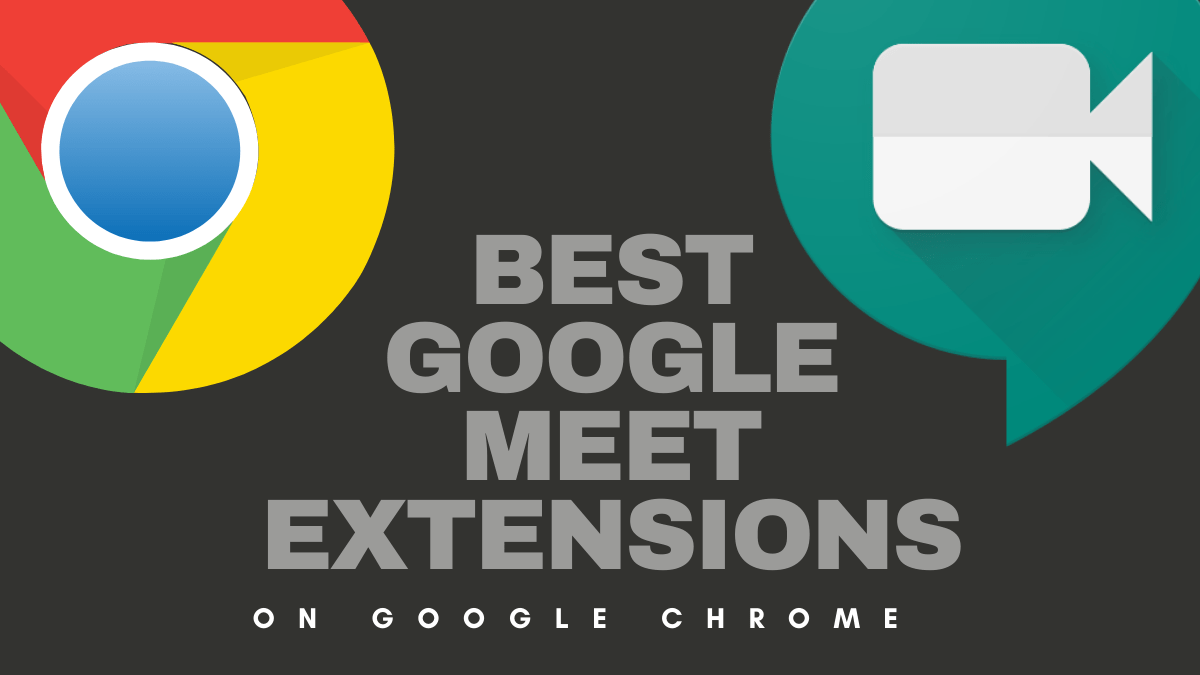 7 estensioni di Chrome per Google Meet  che puoi provare ora!